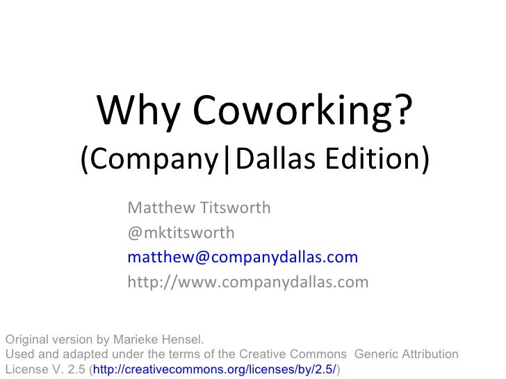 Why Coworking? (Company|Dallas Edition) Matthew Titsworth @mktitsworth [email_address]   http://www.companydallas.com Orig...