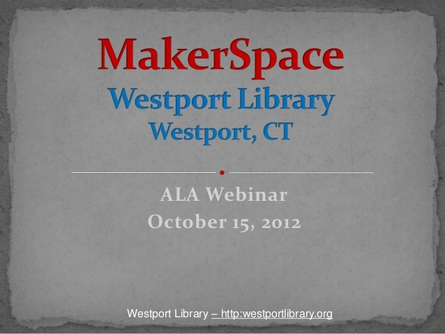 Makerspaces: A New Wave of Library Service: The Westport (CT) Public Library