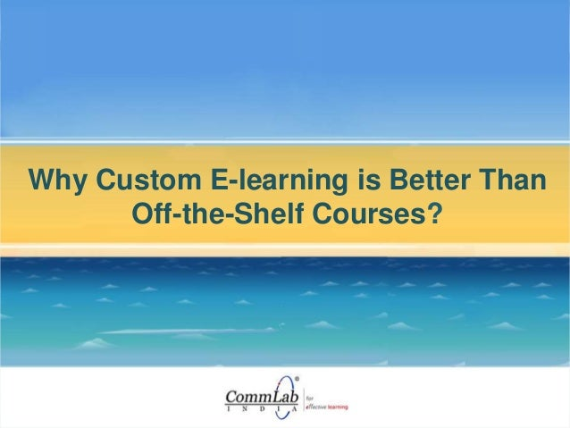 Why Custom E-learning is Better Than Off-the-Shelf Courses?