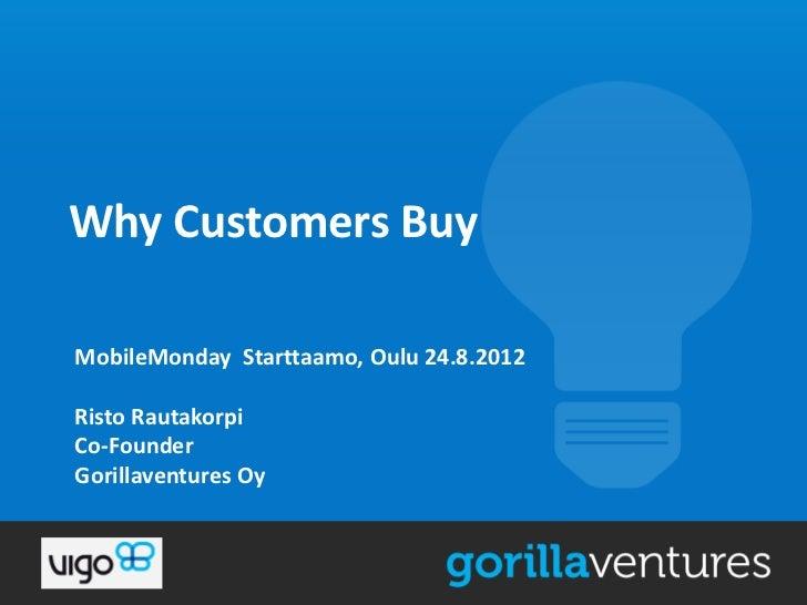 Why Customers BuyMobileMonday Starttaamo, Oulu 24.8.2012Risto RautakorpiCo-FounderGorillaventures Oy