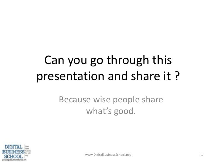 Can you go through this presentation and share it ?<br />Because wise people share what's good.<br />www.DigitalBusinessSc...