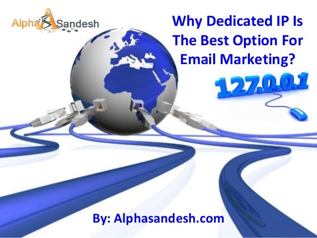 Why Dedicated IP Is The Best Option For Email Marketing?  By: Alphasandesh.com