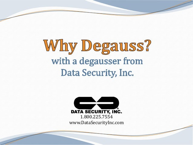 Why Degauss? The benefits of using a degausser from Data Security Inc.