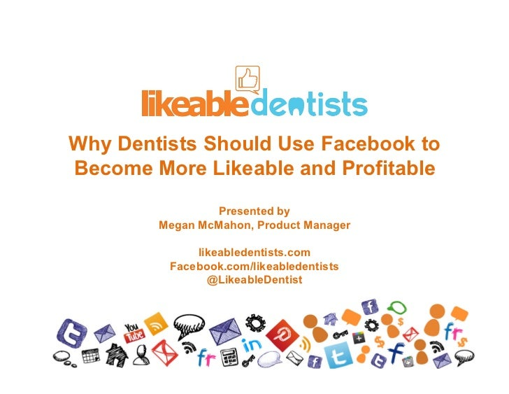 Why Dentists Should Use Facebook To Become More Likeable And Profitable