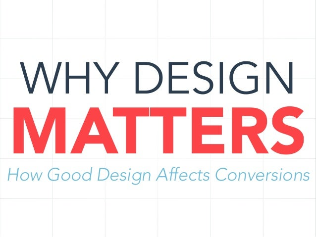 WHY DESIGN  MATTERS  How Good Design Affects Conversions