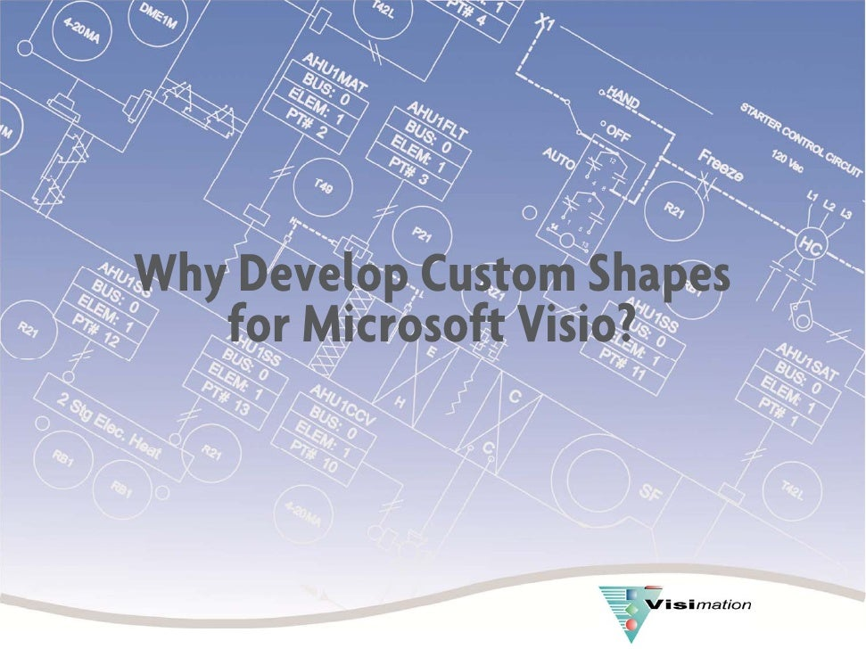 Why Develop Custom Shapes    for Microsoft Visio?