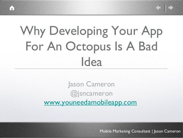 Why Developing Your App For An Octopus Is A Bad Idea