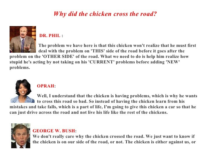 Why did the chicken cross the road?                  DR. PHIL :                 The problem we have here is that this chic...