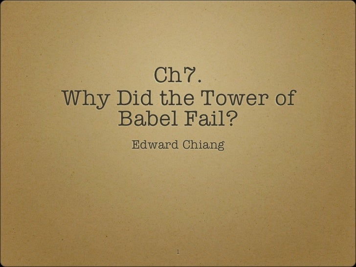 Ch7.Why Did the Tower of    Babel Fail?      Edward Chiang            1