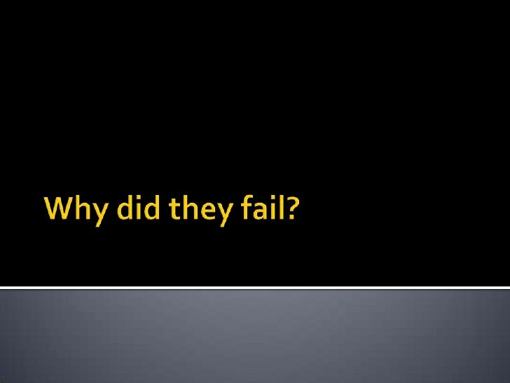 Why did they fail?<br />