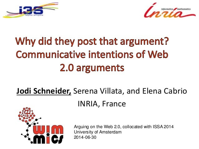 Jodi Schneider, Serena Villata, and Elena Cabrio INRIA, France Arguing on the Web 2.0, collocated with ISSA 2014 Universit...