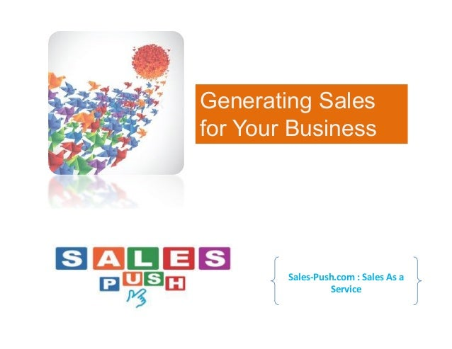 Generating Salesfor Your Business        Sales-Push.com : Sales As a                 Service