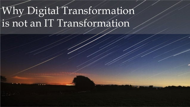 Why Digital Transformation is not an IT Transformation