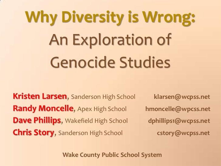Why Diversity is Wrong:     An Exploration of     Genocide StudiesKristen Larsen, Sanderson High School      klarsen@wcpss...