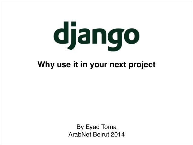 Why you should use Django in your next project.