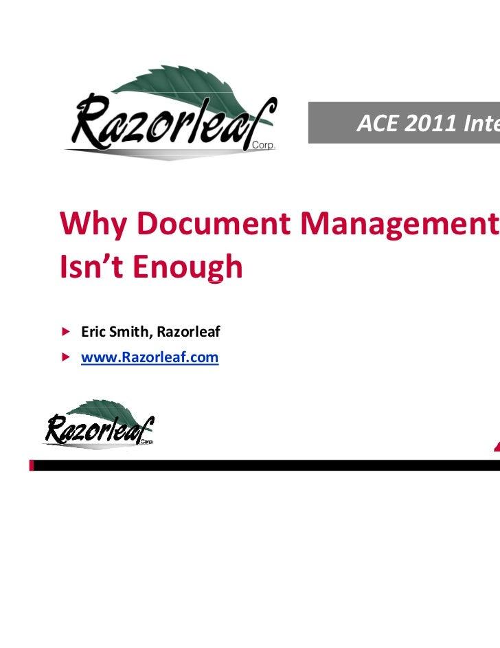 ACE2011InternationalWhyDocumentManagementWhy Document ManagementIsn'tEnough          g EricSmith,Razorleaf www.Raz...
