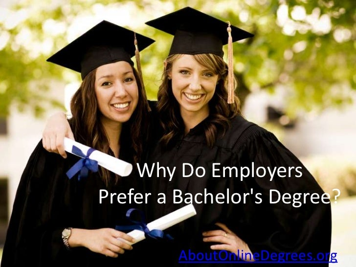 Why Do EmployersPrefer a Bachelors Degree?        AboutOnlineDegrees.org
