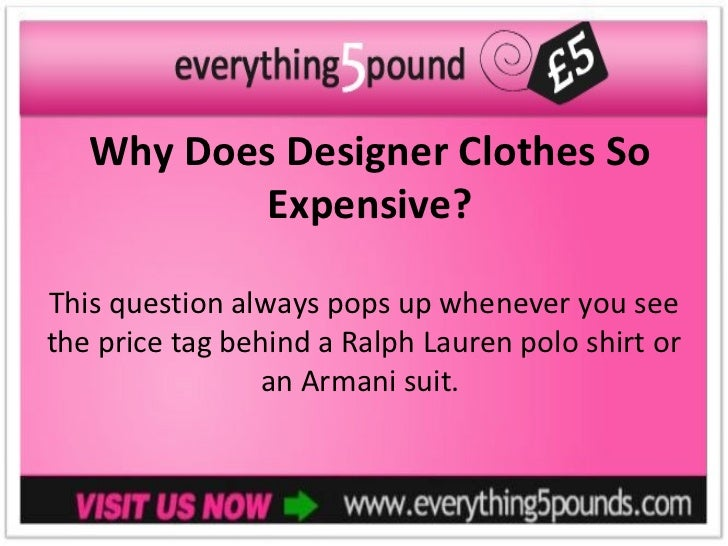 Why Does Designer Clothes So           Expensive?This question always pops up whenever you seethe price tag behind a Ralph...