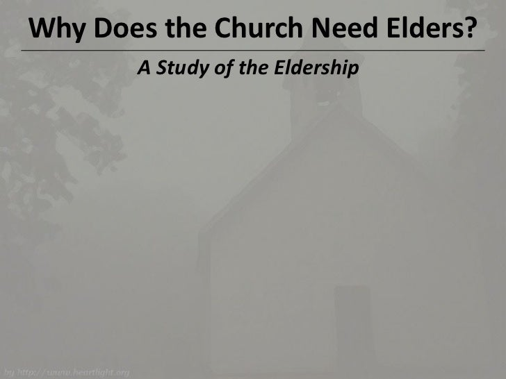 Why Does the Church Need Elders?<br />A Study of the Eldership<br />