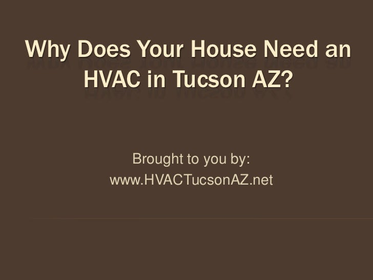 Why Does Your House Need an    HVAC in Tucson AZ?         Brought to you by:       www.HVACTucsonAZ.net