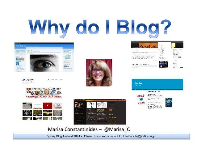 Spring Blog Festival 2014 - Marisa Constantinides – CELT Intl – info@celt.edu.gr Marisa Constantinides – @Marisa_CMarisa C...