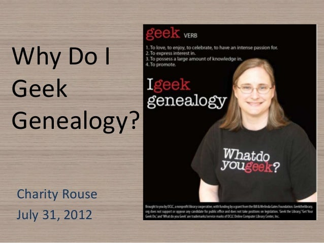 Why Do I Geek Genealogy presentation 7.31.2012