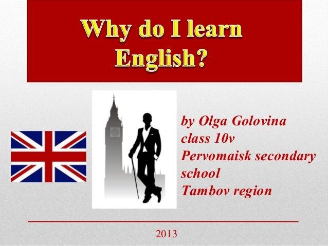 by Olga Golovina       class 10v       Pervomaisk secondary       school       Tambov region2013