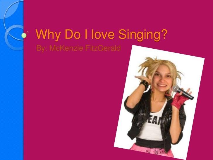 Why do i love singing