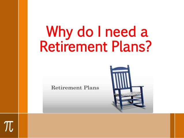 Why Do I Need A Retirement Plans