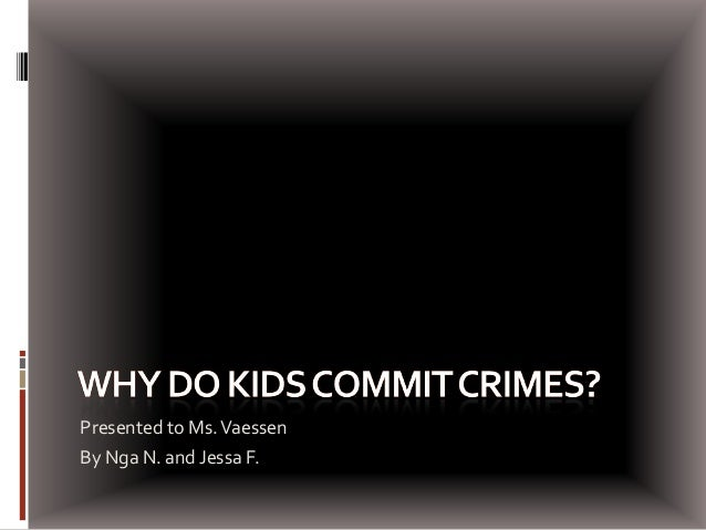 Why do kids commit crimes?