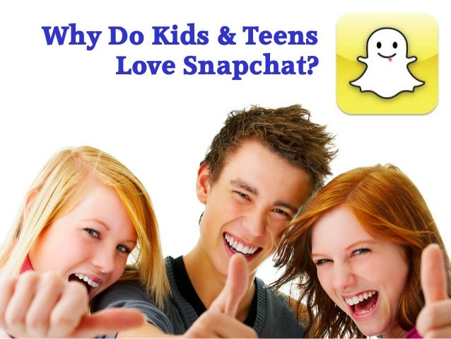 Why Do Kids & Teens Love Snapchat?