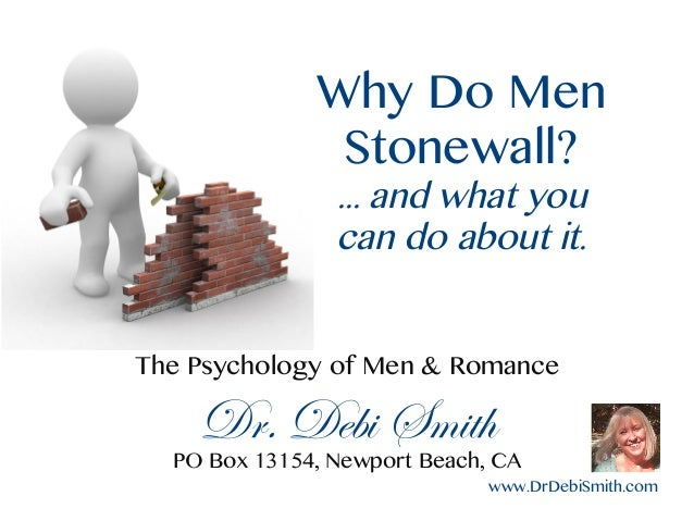 www.DrDebiSmith.com Why Do Men Stonewall? ... and what you can do about it. The Psychology of Men & Romance Dr. Debi Smith...