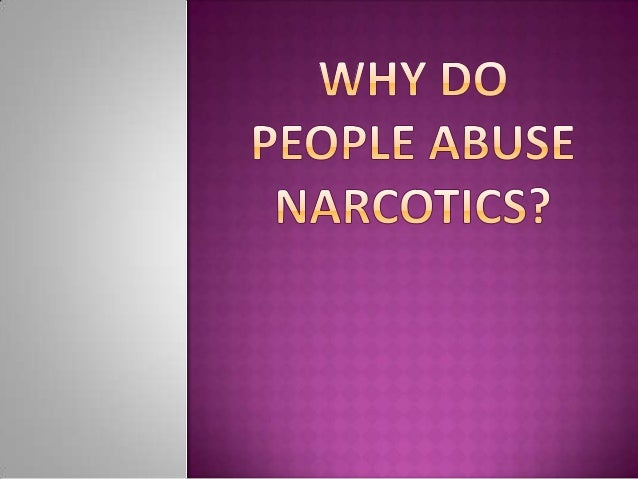 Why do people abuse narcotics