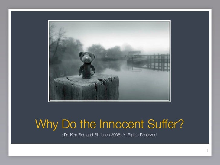 Why Do the Innocent Suffer?    ©   Dr. Ken Boa and Bill Ibsen 2008. All Rights Reserved.                                  ...