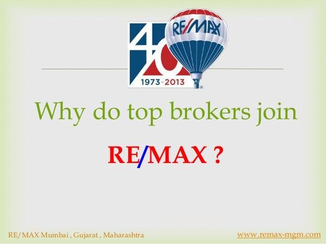        Why do top brokers join                           RE/MAX ?RE/MAX Mumbai , Gujarat , Maharashtra       www.remax-mg...