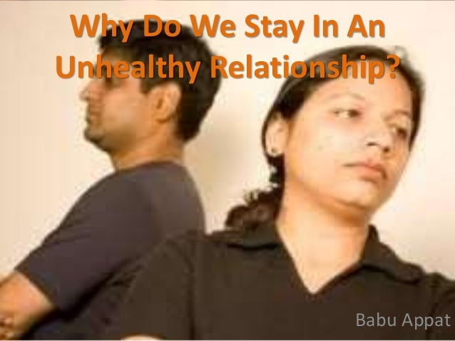 Why Do We Stay In An Unhealthy Relationship? Babu Appat