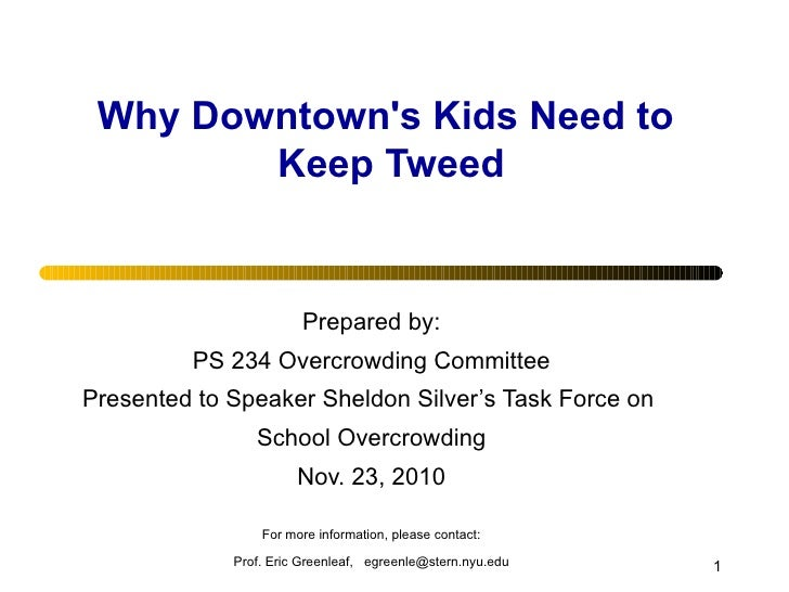 Why Downtown's Kids Need to  Keep Tweed Prepared by: PS 234 Overcrowding Committee Presented to Speaker Sheldon Silver's T...