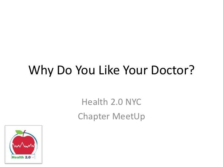 Why Do You Like Your Doctor?<br />Health 2.0 NYC<br />Chapter MeetUp<br />