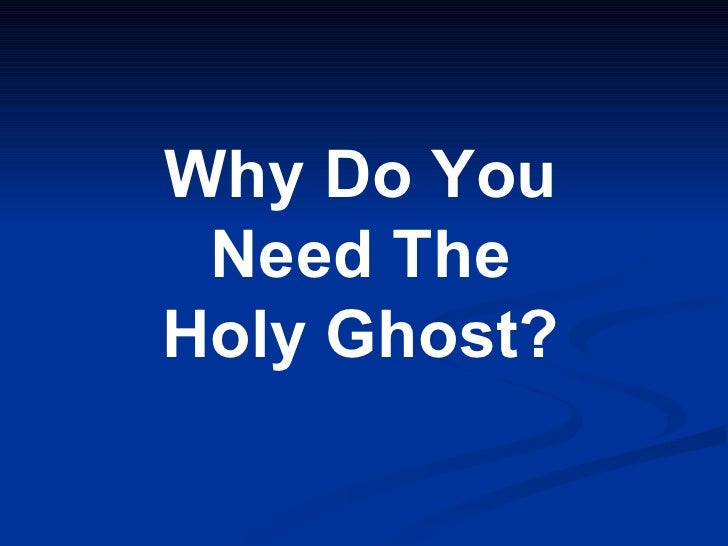 Why Do You Need The Holy Ghost?