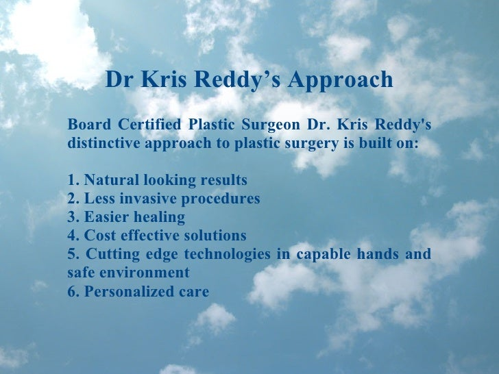 Dr Kris Reddy's Approach Board Certified Plastic Surgeon Dr. Kris Reddy's distinctive approach to plastic surgery is built...
