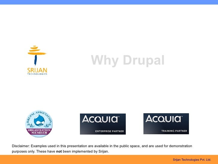 Why DrupalDisclaimer: Examples used in this presentation are available in the public space, and are used for demonstration...