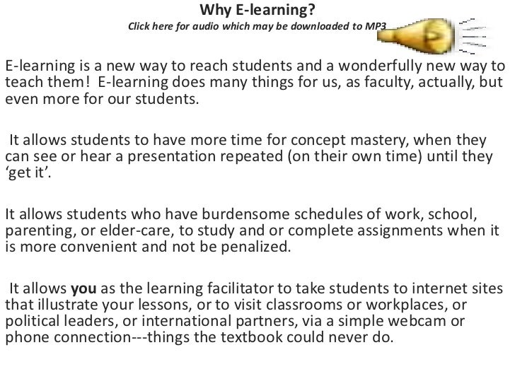 Why E-learning?<br />Click here for audio which may be downloaded to MP3<br />E-learning is a new way to reach students an...
