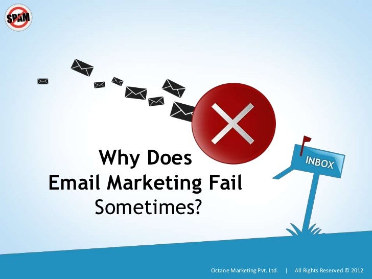 Why DoesEmail Marketing Fail    Sometimes?                Octane Marketing Pvt. Ltd.   |   All Rights Reserved © 2012