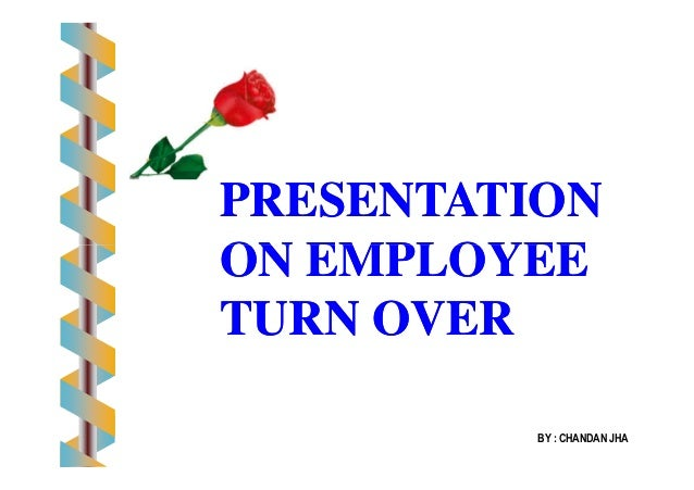 PRESENTATIONPRESENTATION ON EMPLOYEEON EMPLOYEE BY : CHANDAN JHA ON EMPLOYEEON EMPLOYEE TURN OVERTURN OVER