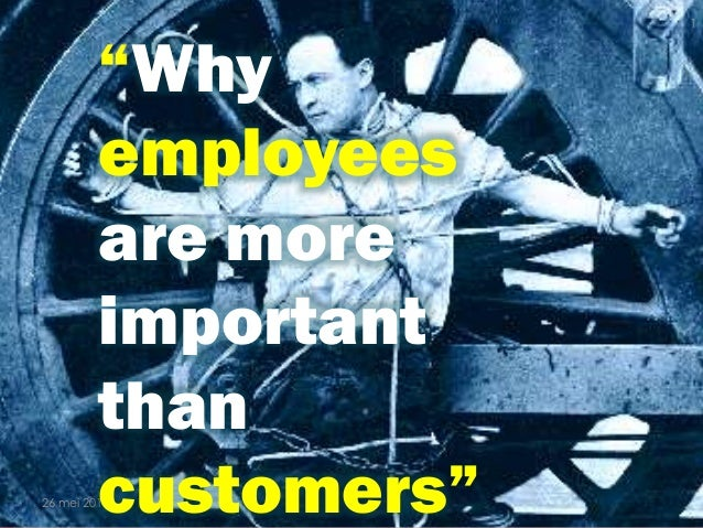 "As we see it, no company has ever failed just because an employee left 26 mei 2014 1 ""Why employees are more important tha..."