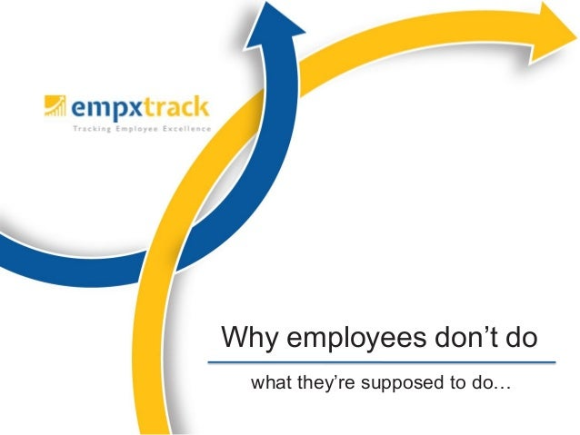 what they're supposed to do…Why employees don't do