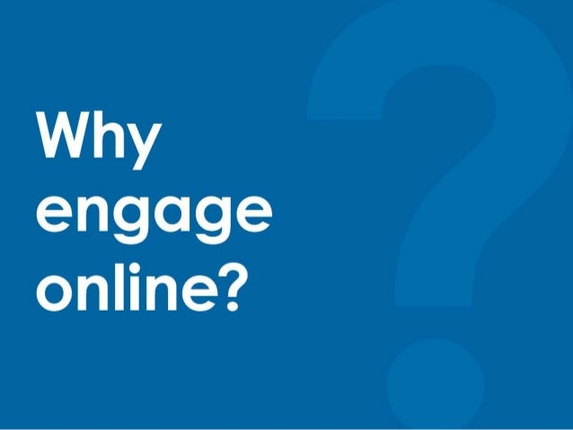 Why Engage Online