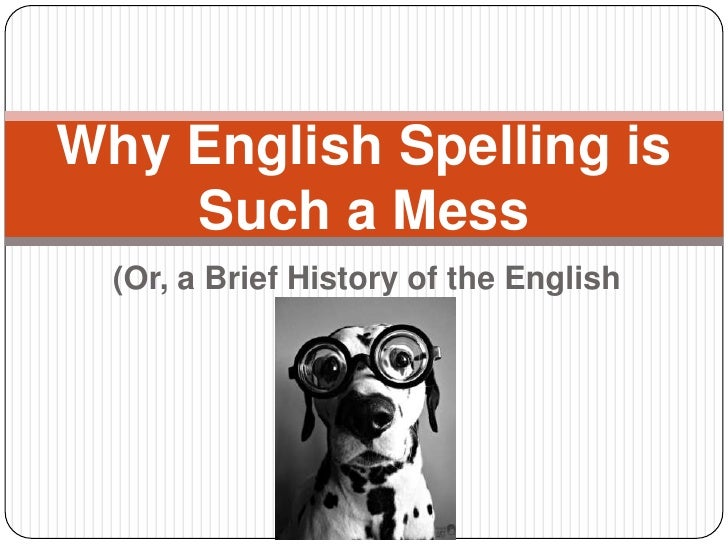 Why English Spelling is Such a Mess<br />(Or, a Brief History of the English Language)<br />