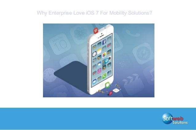 Why Enterprise Love iOS 7 For Mobility Solutions?