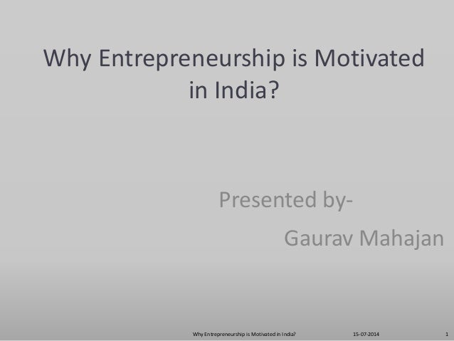 Why Entrepreneurship is Motivated in India? Presented by- Gaurav Mahajan 15-07-2014Why Entrepreneurship is Motivated in In...